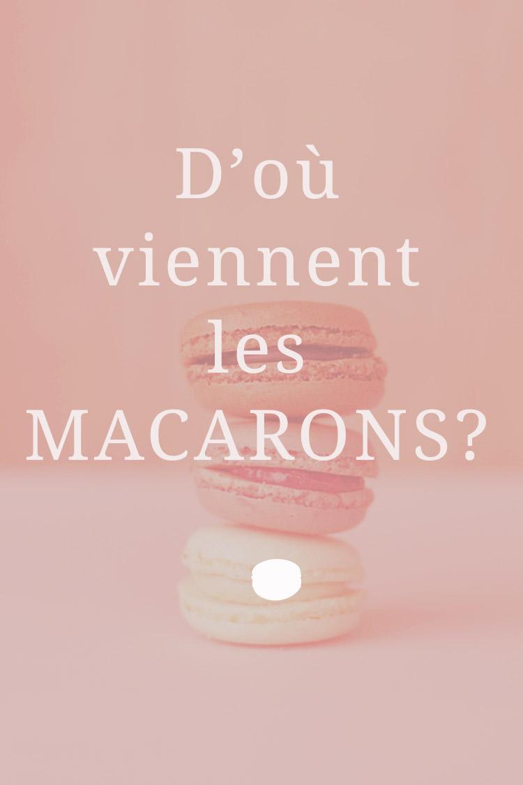 D'où viennent les macarons ?