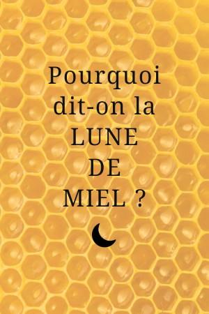 Pourquoi dit-on « la lune de miel » ?