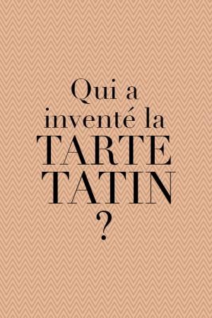 Qui a inventé la Tarte Tatin ?