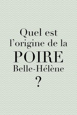 Quelle est l'origine de la poire Belle-Hélène ?