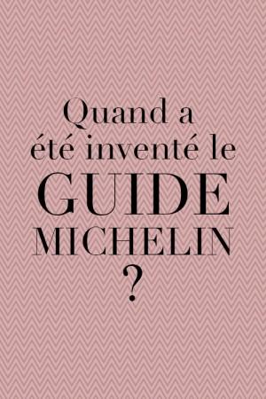 Quand a été inventé le guide Michelin ?