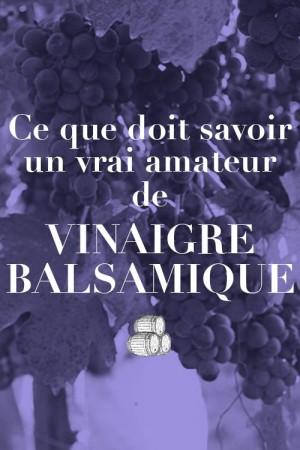 Ce que doit savoir un vrai amateur de vinaigre balsamique