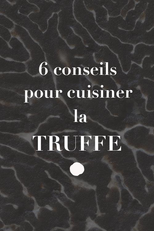 6 conseils pour cuisiner la truffe