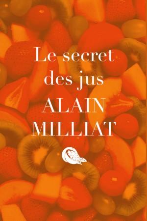 Le secret des jus Alain Milliat