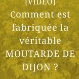 Comment est fabriquée la véritable moutarde de Dijon ?